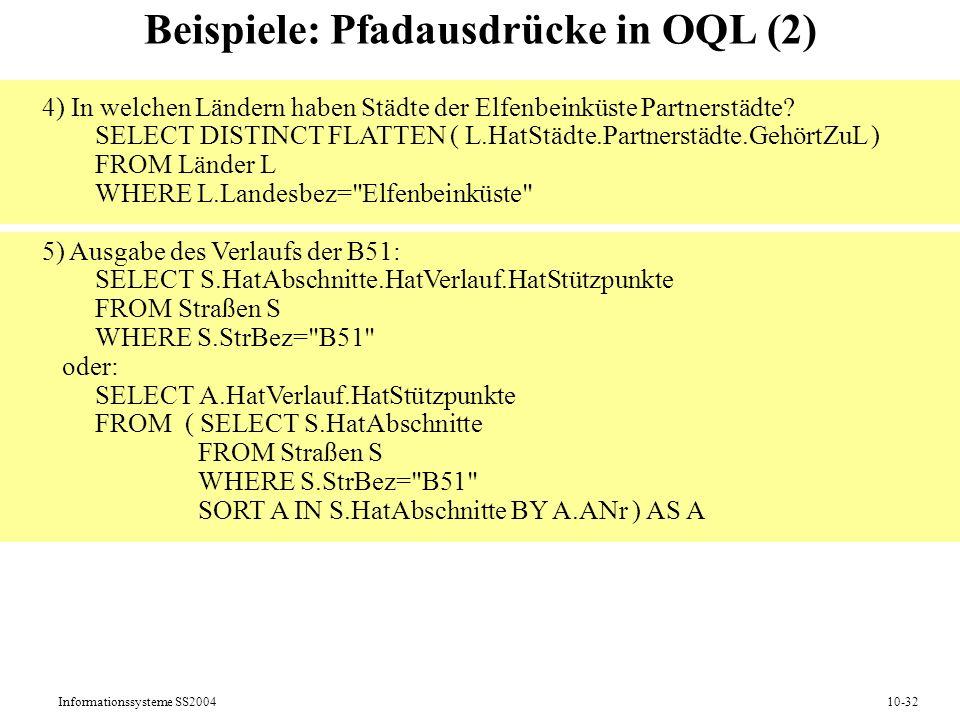 Informationssysteme SS200410-32 Beispiele: Pfadausdrücke in OQL (2) 4) In welchen Ländern haben Städte der Elfenbeinküste Partnerstädte? SELECT DISTIN