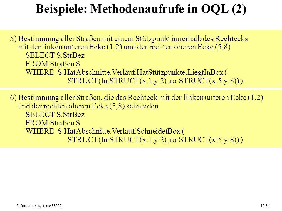 Informationssysteme SS200410-34 Beispiele: Methodenaufrufe in OQL (2) 5) Bestimmung aller Straßen mit einem Stützpunkt innerhalb des Rechtecks mit der