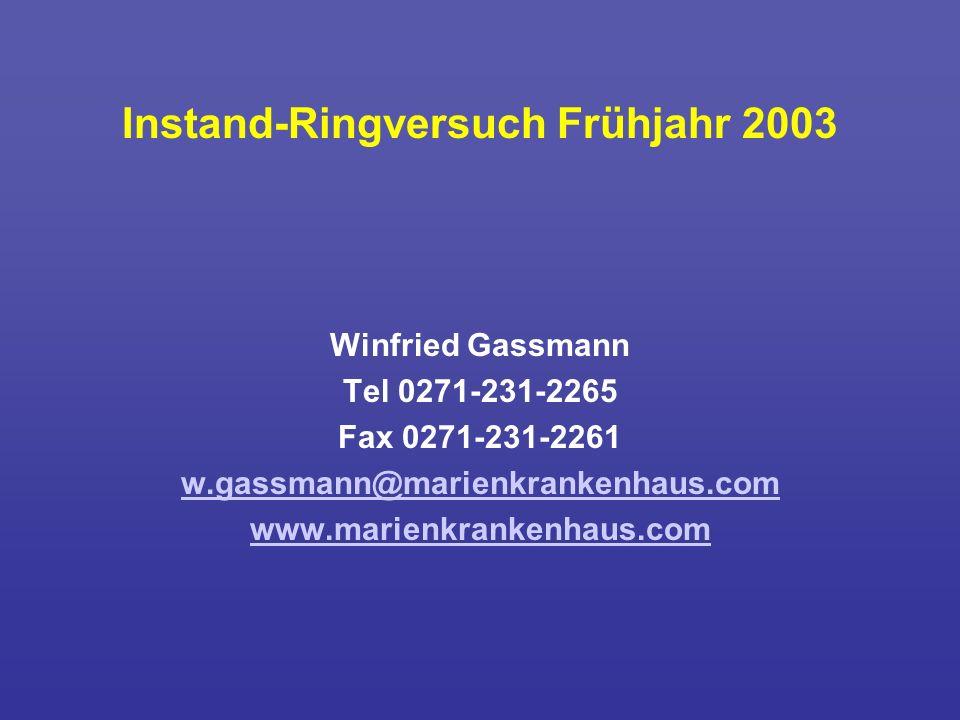 Instand-Ringversuch Frühjahr 2003 Winfried Gassmann Tel 0271-231-2265 Fax 0271-231-2261 w.gassmann@marienkrankenhaus.com www.marienkrankenhaus.com