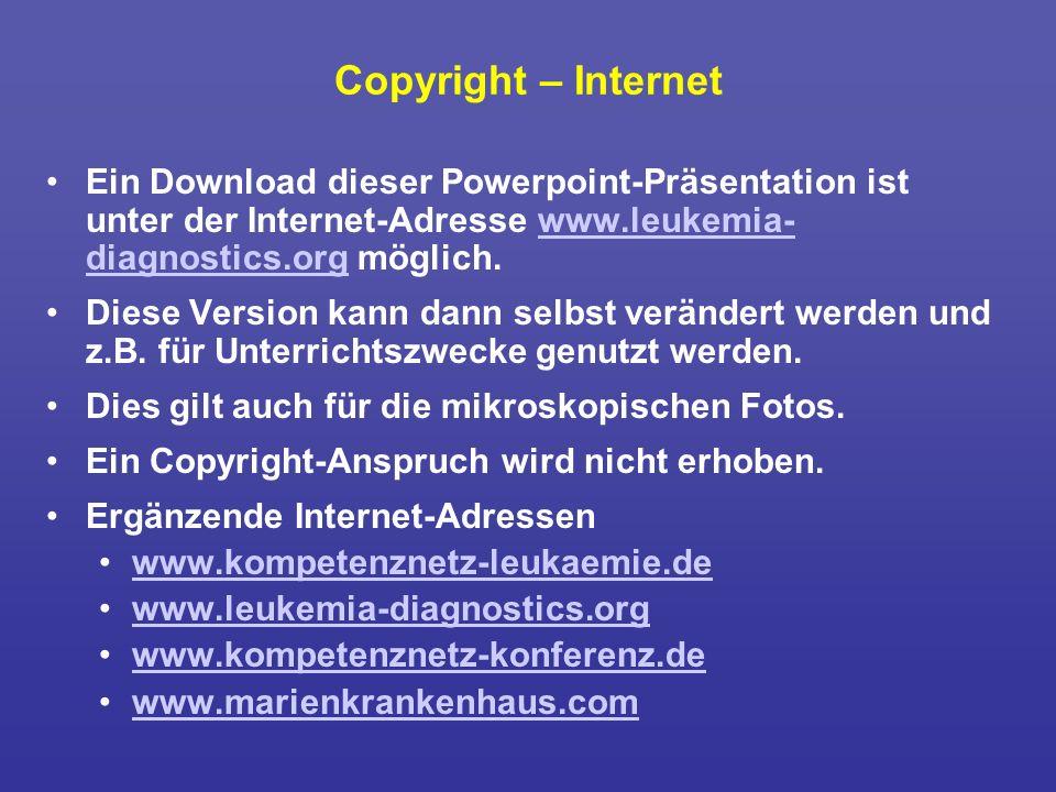 Copyright – Internet Ein Download dieser Powerpoint-Präsentation ist unter der Internet-Adresse www.leukemia- diagnostics.org möglich.www.leukemia- di