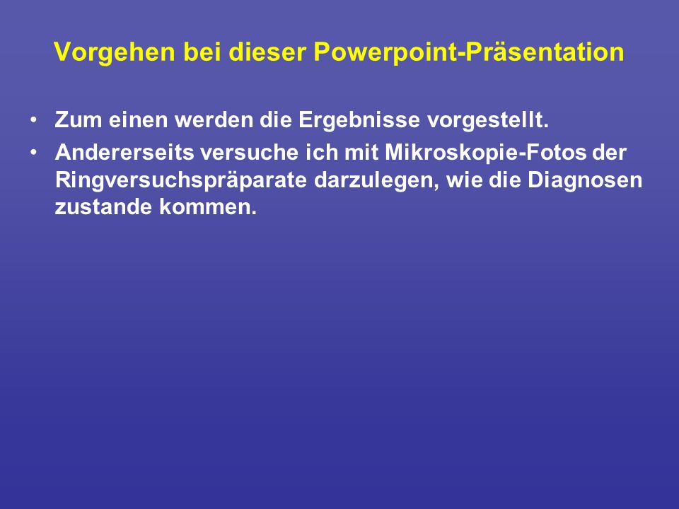 Vorgehen bei dieser Powerpoint-Präsentation Zum einen werden die Ergebnisse vorgestellt. Andererseits versuche ich mit Mikroskopie-Fotos der Ringversu