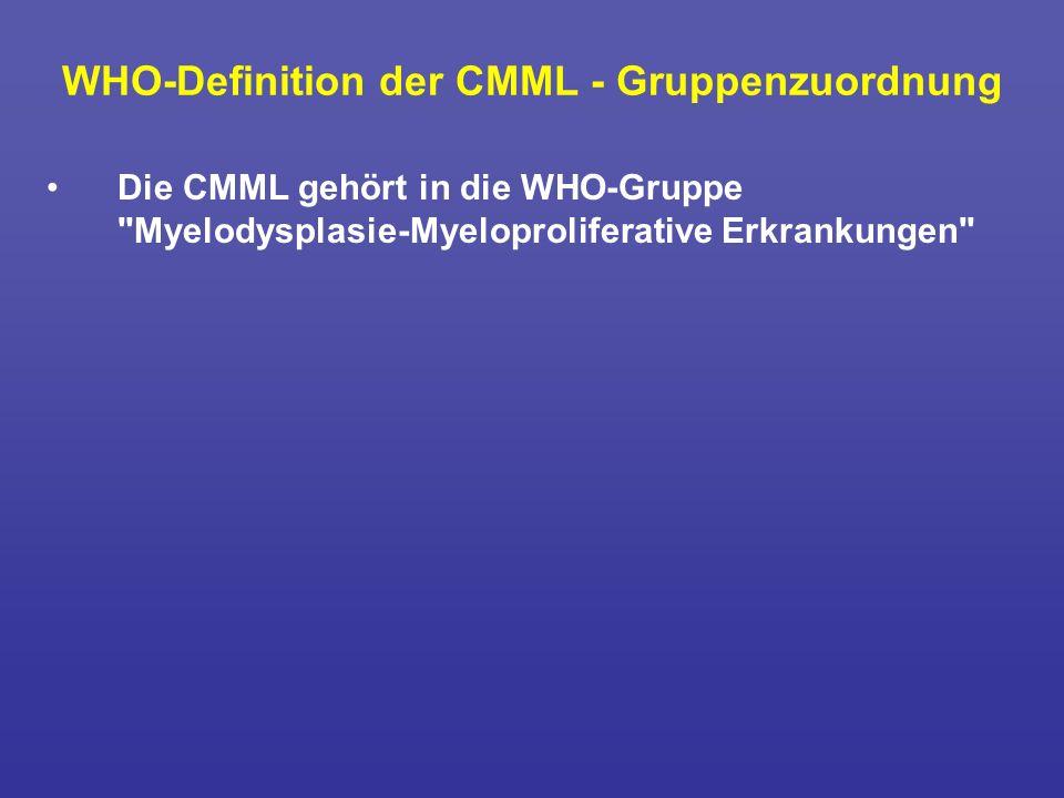 WHO-Definition der CMML - Gruppenzuordnung Die CMML gehört in die WHO-Gruppe