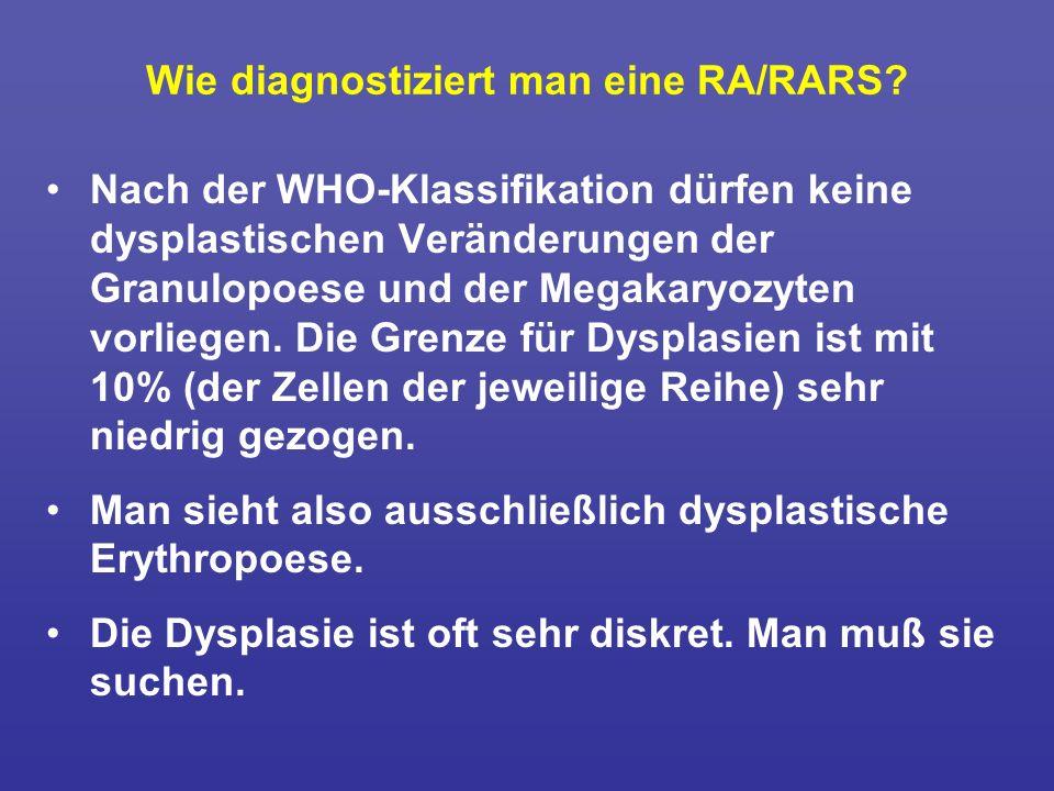 Wie diagnostiziert man eine RA/RARS? Nach der WHO-Klassifikation dürfen keine dysplastischen Veränderungen der Granulopoese und der Megakaryozyten vor