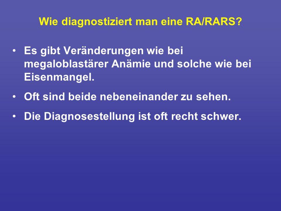 Wie diagnostiziert man eine RA/RARS? Es gibt Veränderungen wie bei megaloblastärer Anämie und solche wie bei Eisenmangel. Oft sind beide nebeneinander