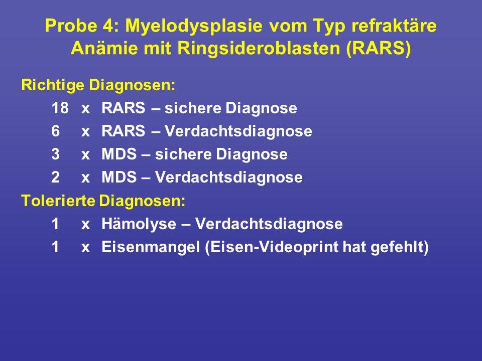 Probe 4: Myelodysplasie vom Typ refraktäre Anämie mit Ringsideroblasten (RARS) Richtige Diagnosen: 18xRARS – sichere Diagnose 6xRARS – Verdachtsdiagno