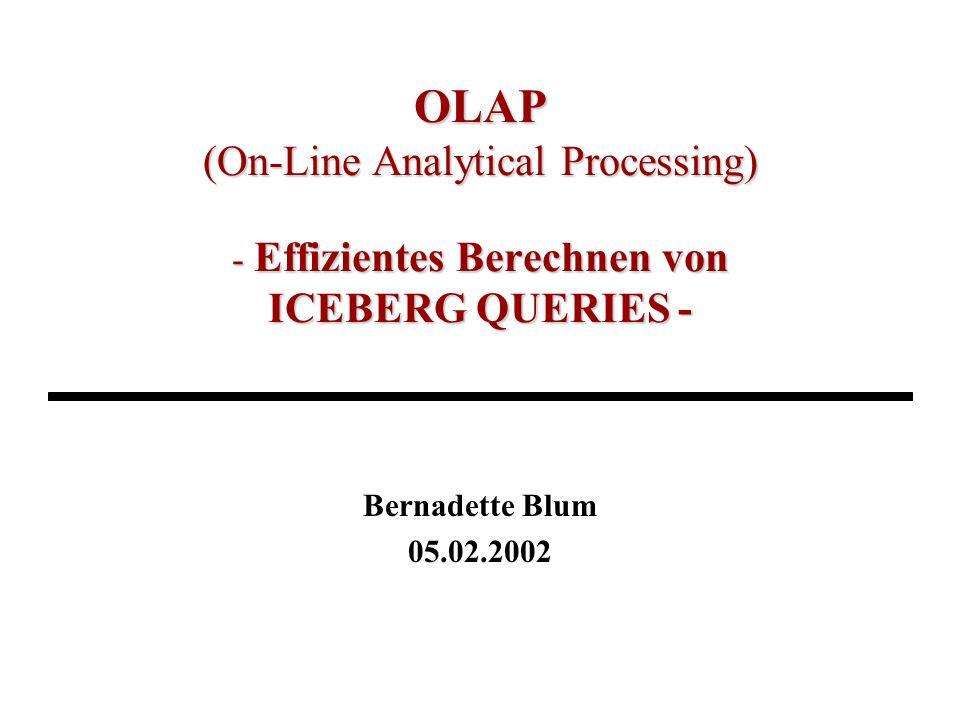 OLAP (On-Line Analytical Processing) - Effizientes Berechnen von ICEBERG QUERIES - Bernadette Blum 05.02.2002