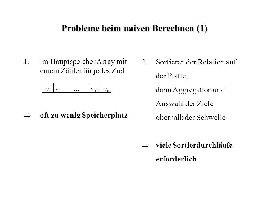 Probleme beim naiven Berechnen (1) 1.im Hauptspeicher Array mit einem Zähler für jedes Ziel oft zu wenig Speicherplatz 2.Sortieren der Relation auf de