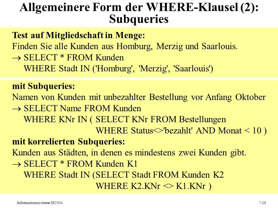 Informationssysteme SS20047-16 Allgemeinere Form der WHERE-Klausel (2): Subqueries Test auf Mitgliedschaft in Menge: Finden Sie alle Kunden aus Homburg, Merzig und Saarlouis.