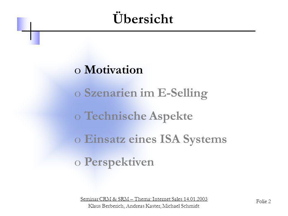 Seminar CRM & SRM – Thema: Internet Sales 14.01.2003 Klaus Berberich, Andreas Kaster, Michael Schmidt Folie 2 Übersicht o Motivation o Szenarien im E-