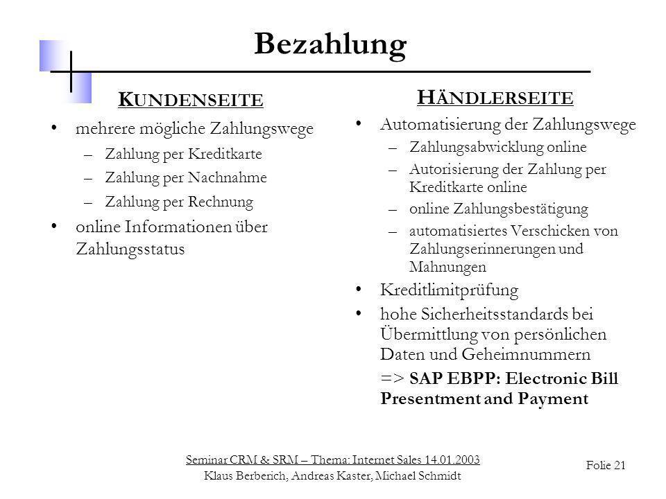 Seminar CRM & SRM – Thema: Internet Sales 14.01.2003 Klaus Berberich, Andreas Kaster, Michael Schmidt Folie 21 Bezahlung K UNDENSEITE mehrere mögliche