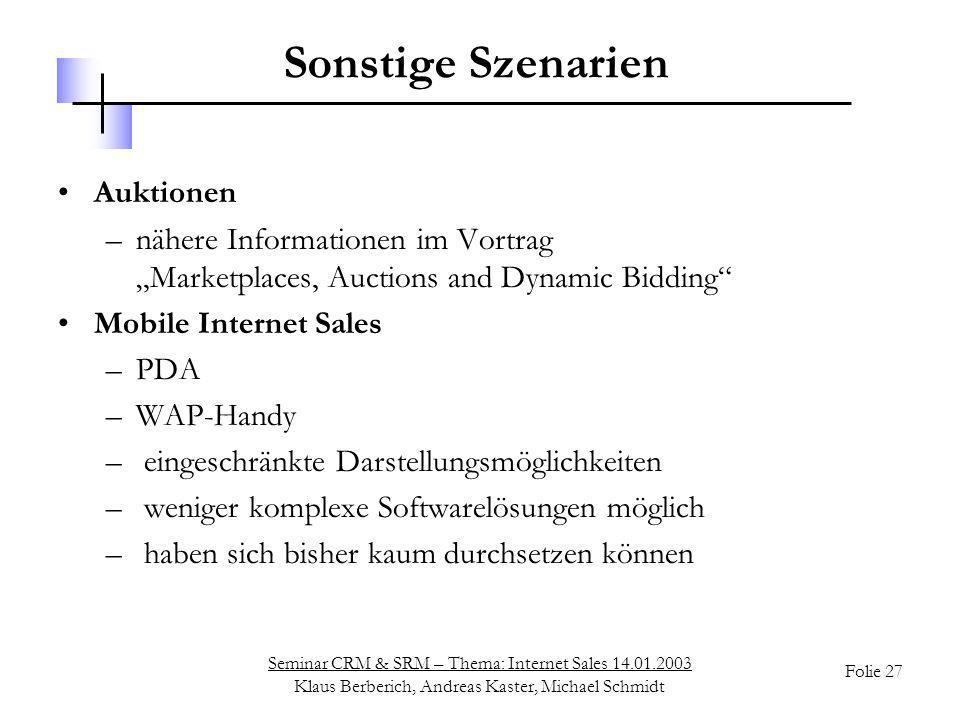 Seminar CRM & SRM – Thema: Internet Sales 14.01.2003 Klaus Berberich, Andreas Kaster, Michael Schmidt Folie 27 Sonstige Szenarien Auktionen –nähere In