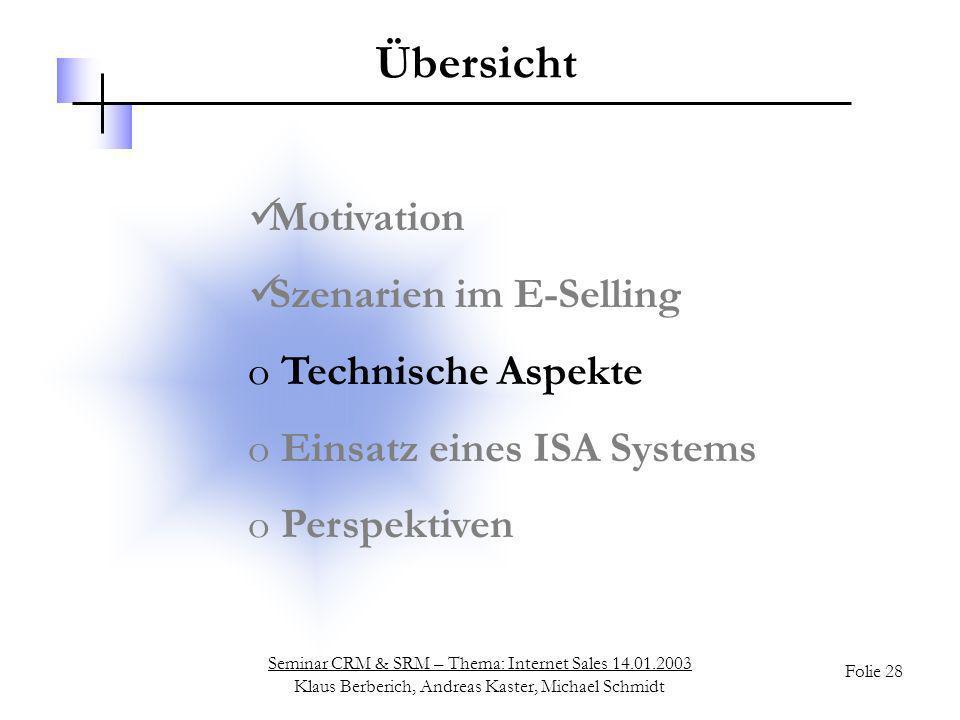 Seminar CRM & SRM – Thema: Internet Sales 14.01.2003 Klaus Berberich, Andreas Kaster, Michael Schmidt Folie 28 Übersicht Motivation Szenarien im E-Sel