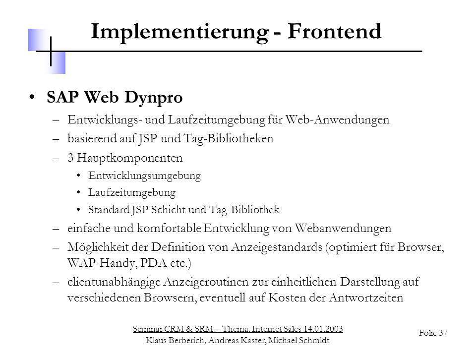 Seminar CRM & SRM – Thema: Internet Sales 14.01.2003 Klaus Berberich, Andreas Kaster, Michael Schmidt Folie 37 Implementierung - Frontend SAP Web Dynp