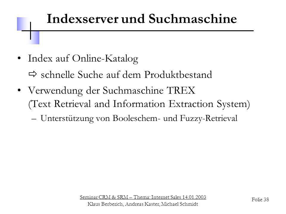 Seminar CRM & SRM – Thema: Internet Sales 14.01.2003 Klaus Berberich, Andreas Kaster, Michael Schmidt Folie 38 Indexserver und Suchmaschine Index auf