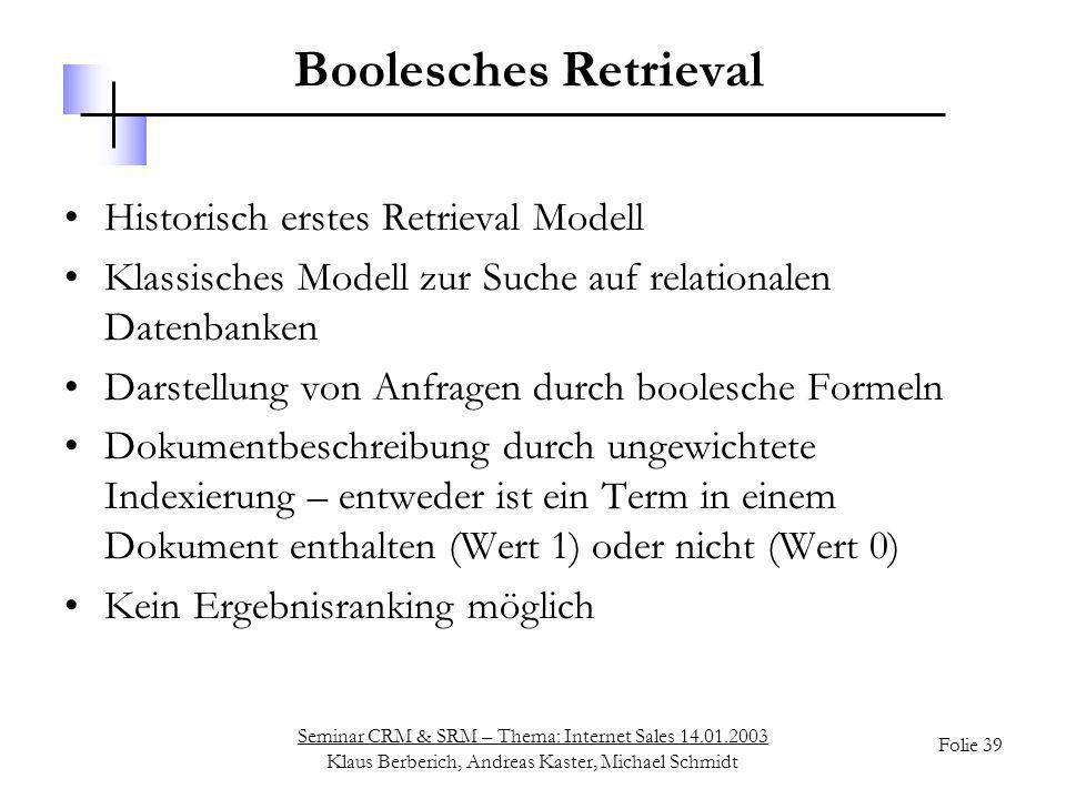 Seminar CRM & SRM – Thema: Internet Sales 14.01.2003 Klaus Berberich, Andreas Kaster, Michael Schmidt Folie 39 Boolesches Retrieval Historisch erstes