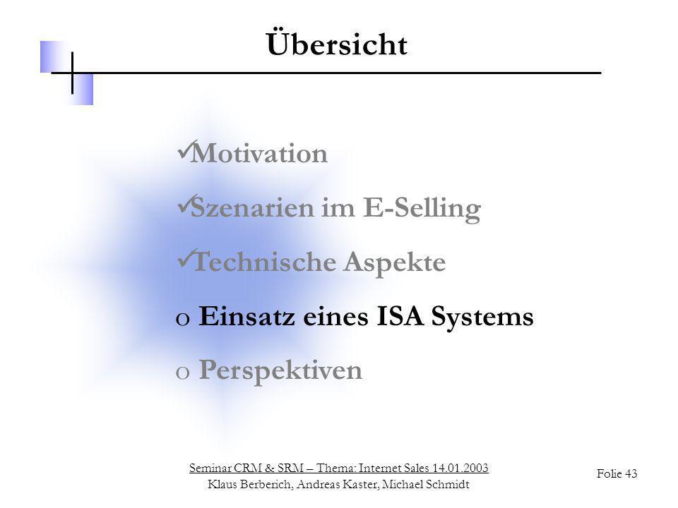 Seminar CRM & SRM – Thema: Internet Sales 14.01.2003 Klaus Berberich, Andreas Kaster, Michael Schmidt Folie 43 Übersicht Motivation Szenarien im E-Sel