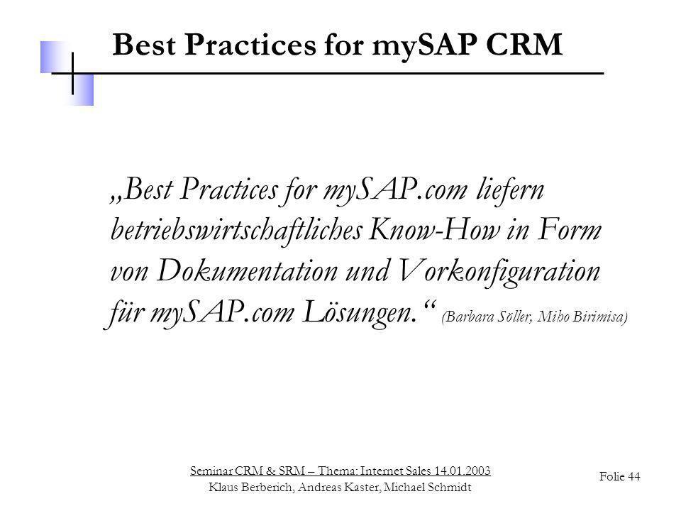 Seminar CRM & SRM – Thema: Internet Sales 14.01.2003 Klaus Berberich, Andreas Kaster, Michael Schmidt Folie 44 Best Practices for mySAP CRM Best Pract