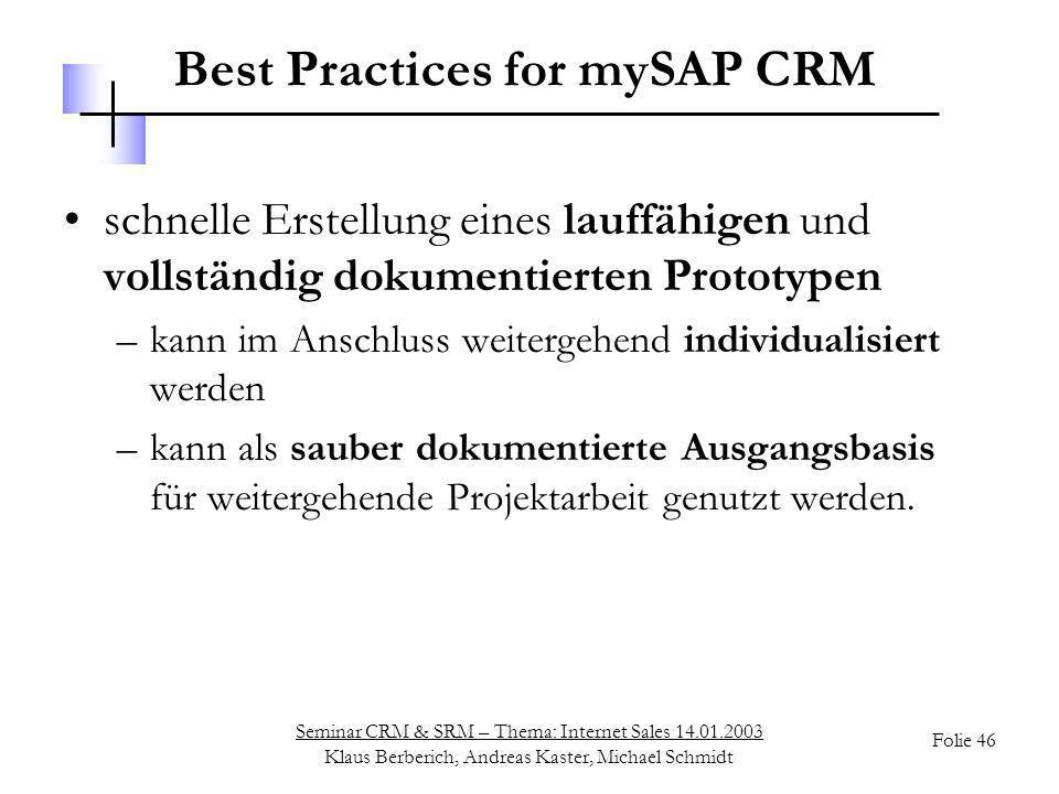 Seminar CRM & SRM – Thema: Internet Sales 14.01.2003 Klaus Berberich, Andreas Kaster, Michael Schmidt Folie 46 Best Practices for mySAP CRM schnelle E