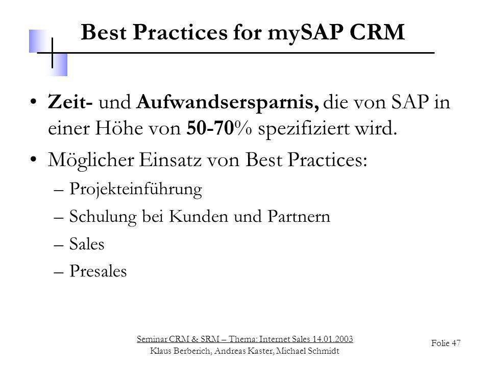 Seminar CRM & SRM – Thema: Internet Sales 14.01.2003 Klaus Berberich, Andreas Kaster, Michael Schmidt Folie 47 Best Practices for mySAP CRM Zeit- und