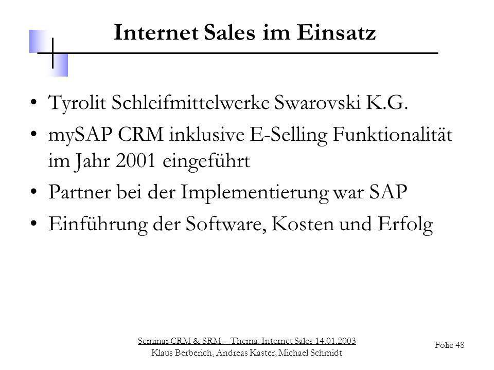 Seminar CRM & SRM – Thema: Internet Sales 14.01.2003 Klaus Berberich, Andreas Kaster, Michael Schmidt Folie 48 Internet Sales im Einsatz Tyrolit Schle