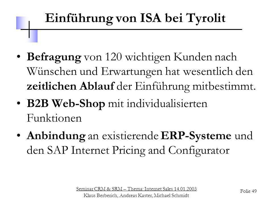 Seminar CRM & SRM – Thema: Internet Sales 14.01.2003 Klaus Berberich, Andreas Kaster, Michael Schmidt Folie 49 Einführung von ISA bei Tyrolit Befragun