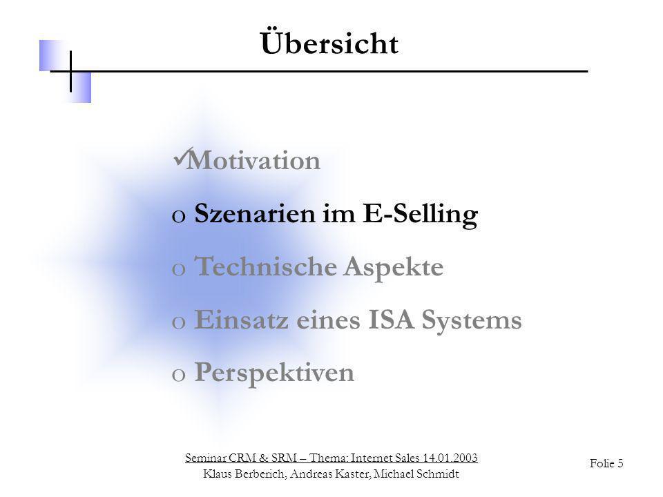 Seminar CRM & SRM – Thema: Internet Sales 14.01.2003 Klaus Berberich, Andreas Kaster, Michael Schmidt Folie 6 Übersicht – Szenarien B2C - Business to Consumer B2B - Business to Business B2M - Business to Marketplace Sonstige Szenarien