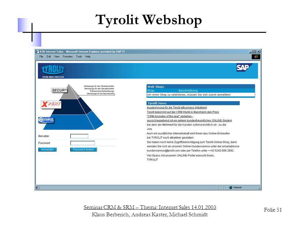 Seminar CRM & SRM – Thema: Internet Sales 14.01.2003 Klaus Berberich, Andreas Kaster, Michael Schmidt Folie 51 Tyrolit Webshop