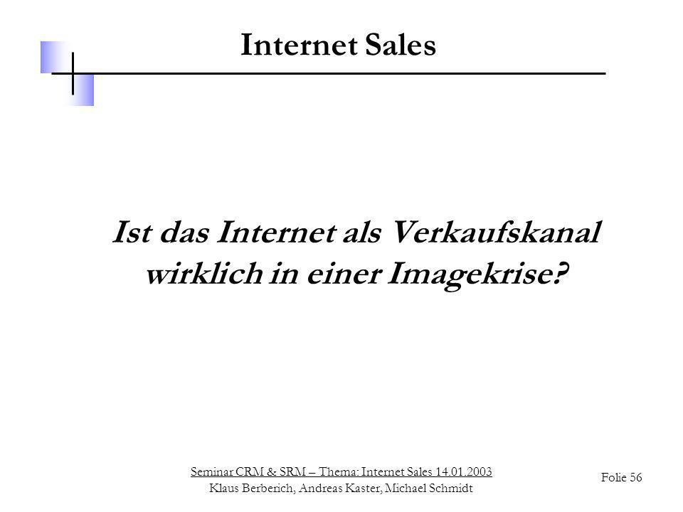Seminar CRM & SRM – Thema: Internet Sales 14.01.2003 Klaus Berberich, Andreas Kaster, Michael Schmidt Folie 56 Internet Sales Ist das Internet als Ver