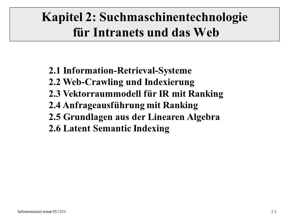 Informationssysteme SS 20042-2 2.1 Information-Retrieval-Systeme Information Retrieval (IR) ist die Technologie zum Suchen in Kollektionen (Korpora, Intranets, Web) schwach strukturierter Dokumente: Text, HTML, XML,...