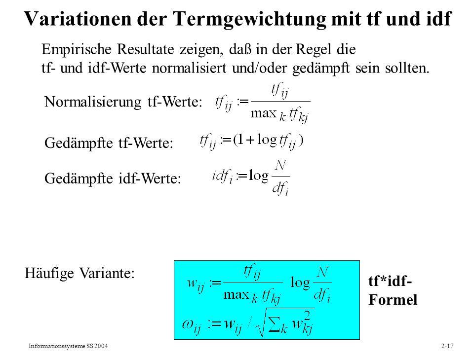 Informationssysteme SS 20042-17 Variationen der Termgewichtung mit tf und idf Häufige Variante: tf*idf- Formel Empirische Resultate zeigen, daß in der