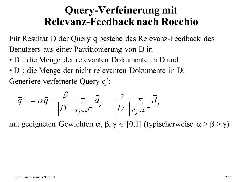 Informationssysteme SS 20042-18 Query-Verfeinerung mit Relevanz-Feedback nach Rocchio Für Resultat D der Query q bestehe das Relevanz-Feedback des Ben