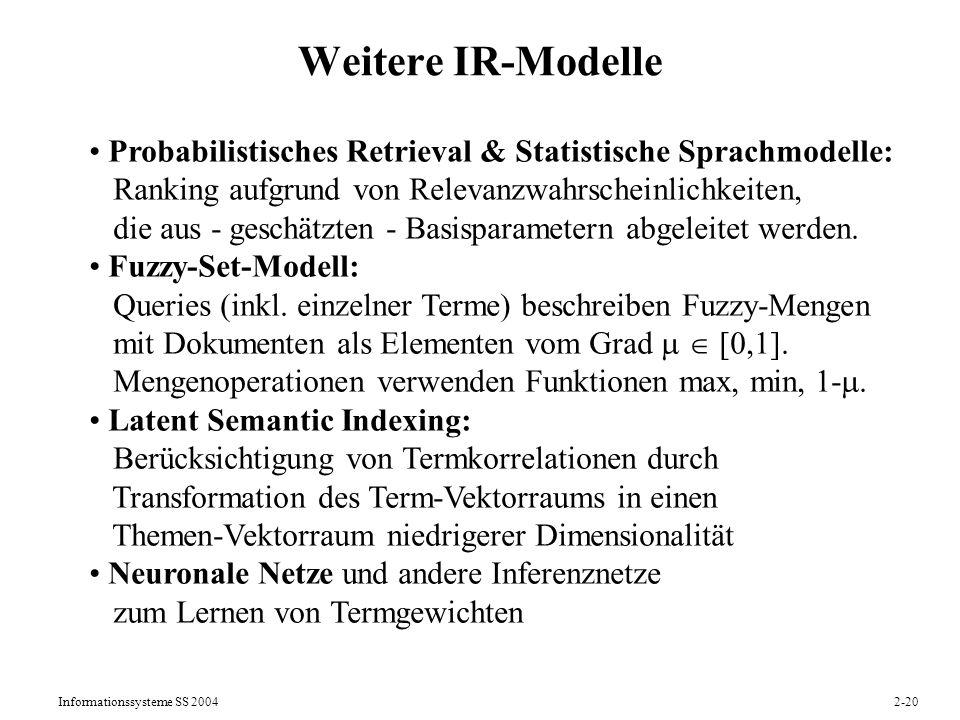 Informationssysteme SS 20042-20 Weitere IR-Modelle Probabilistisches Retrieval & Statistische Sprachmodelle: Ranking aufgrund von Relevanzwahrscheinli