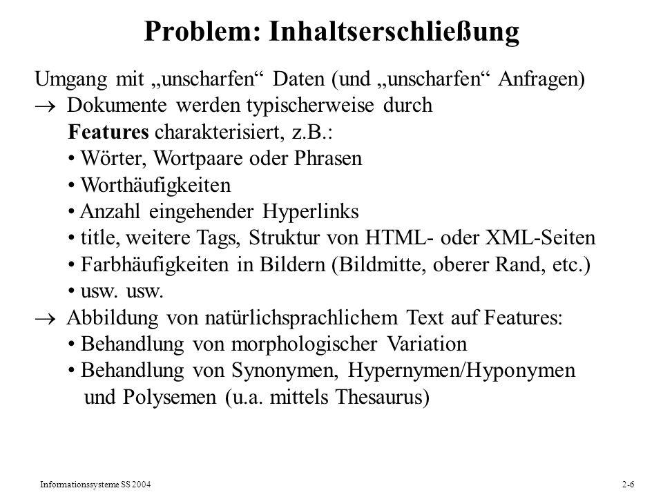 Informationssysteme SS 20042-7 Problem: Effektivität (Suchresultatsgüte) query = Chernoff theorem AltaVista: Google: Yahoo: Fermat s last theorem.