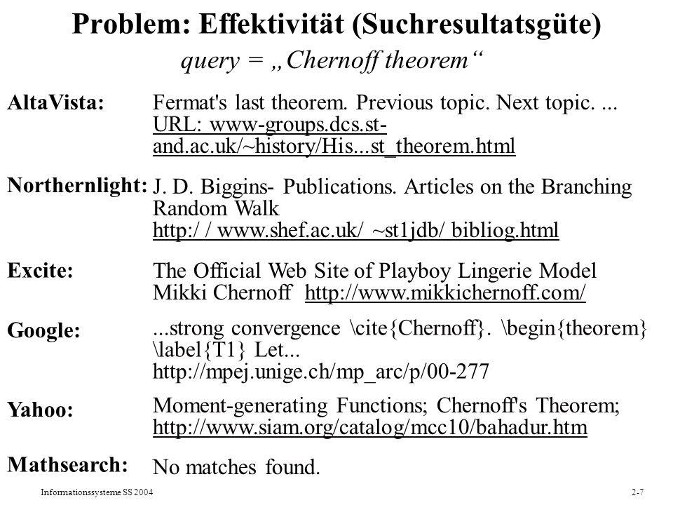 Informationssysteme SS 20042-7 Problem: Effektivität (Suchresultatsgüte) query = Chernoff theorem AltaVista: Google: Yahoo: Fermat's last theorem. Pre