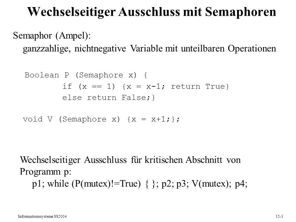 Informationssysteme SS200415-3 Wechselseitiger Ausschluss mit Semaphoren Semaphor (Ampel): ganzzahlige, nichtnegative Variable mit unteilbaren Operati