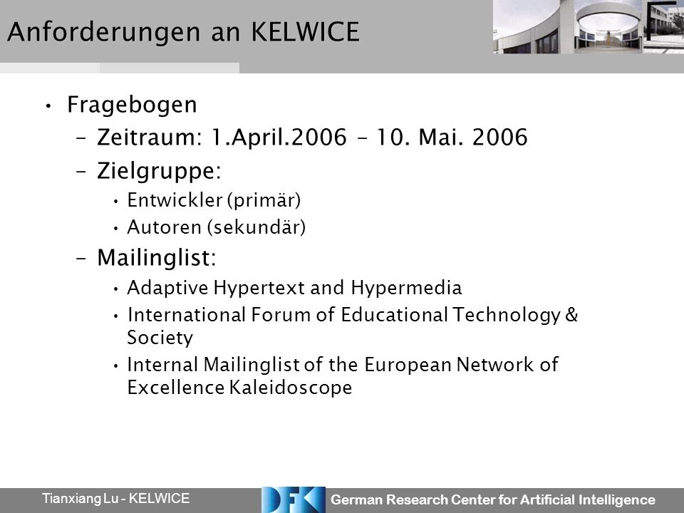 German Research Center for Artificial Intelligence Tianxiang Lu - KELWICE Anforderungen an KELWICE Fragebogen –Zeitraum: 1.April.2006 – 10.