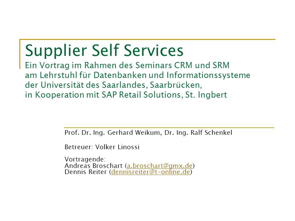 Supplier Self Services Ein Vortrag im Rahmen des Seminars CRM und SRM am Lehrstuhl für Datenbanken und Informationssysteme der Universität des Saarlan