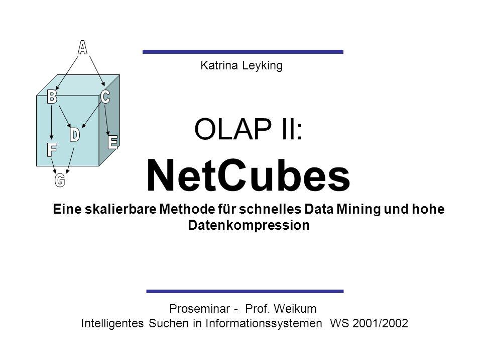 OLAP II: NetCubes Eine skalierbare Methode für schnelles Data Mining und hohe Datenkompression Proseminar - Prof. Weikum Intelligentes Suchen in Infor