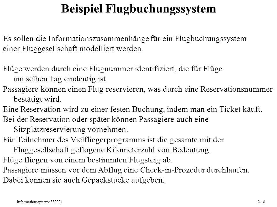 Informationssysteme SS200412-18 Beispiel Flugbuchungssystem Es sollen die Informationszusammenhänge für ein Flugbuchungssystem einer Fluggesellschaft