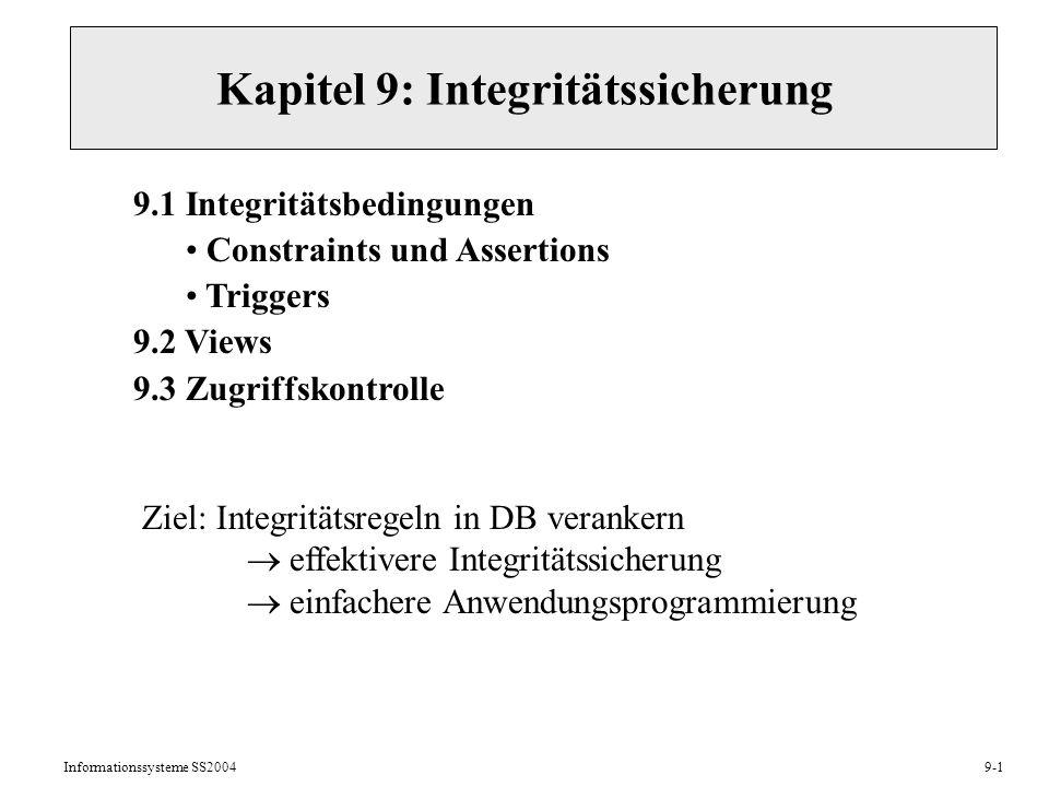 Informationssysteme SS20049-1 Kapitel 9: Integritätssicherung 9.1 Integritätsbedingungen Constraints und Assertions Triggers 9.2 Views 9.3 Zugriffskon