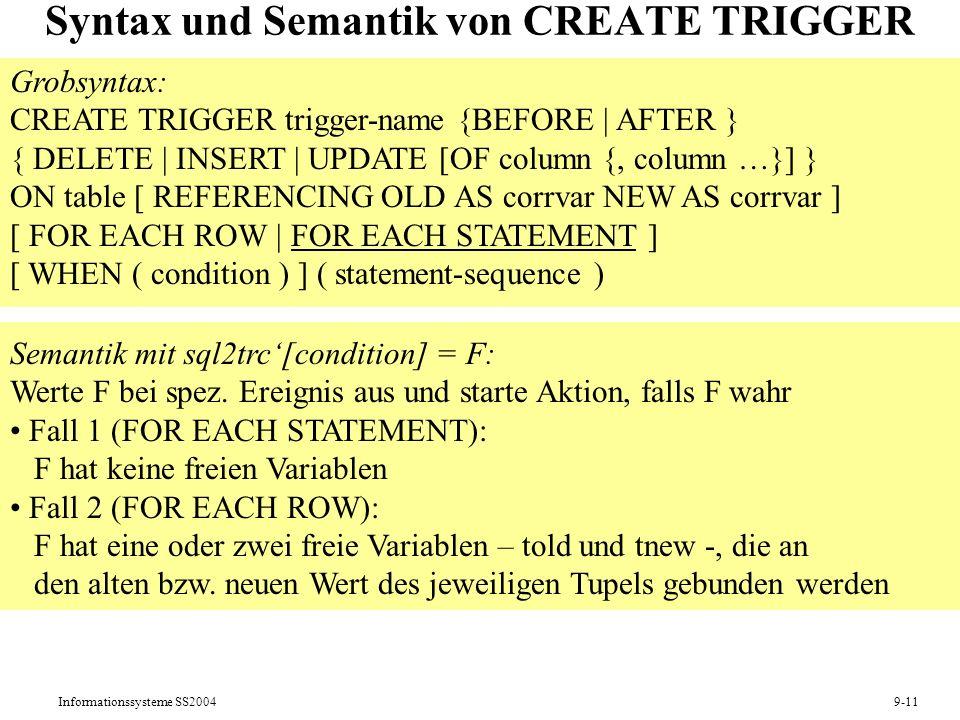 Informationssysteme SS20049-11 Syntax und Semantik von CREATE TRIGGER Grobsyntax: CREATE TRIGGER trigger-name {BEFORE | AFTER } { DELETE | INSERT | UP