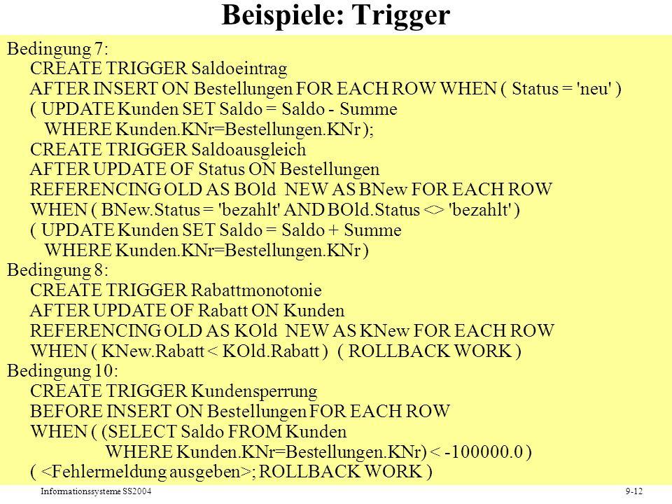 Informationssysteme SS20049-12 Beispiele: Trigger Bedingung 7: CREATE TRIGGER Saldoeintrag AFTER INSERT ON Bestellungen FOR EACH ROW WHEN ( Status = '