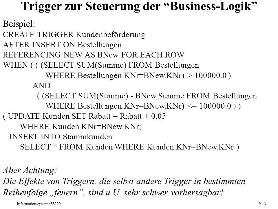 Informationssysteme SS20049-13 Trigger zur Steuerung der Business-Logik Beispiel: CREATE TRIGGER Kundenbeförderung AFTER INSERT ON Bestellungen REFERE