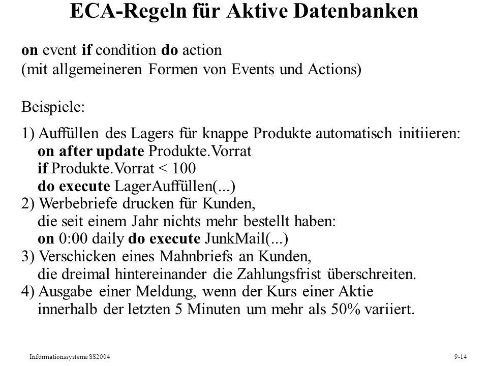 Informationssysteme SS20049-14 ECA-Regeln für Aktive Datenbanken on event if condition do action (mit allgemeineren Formen von Events und Actions) Bei