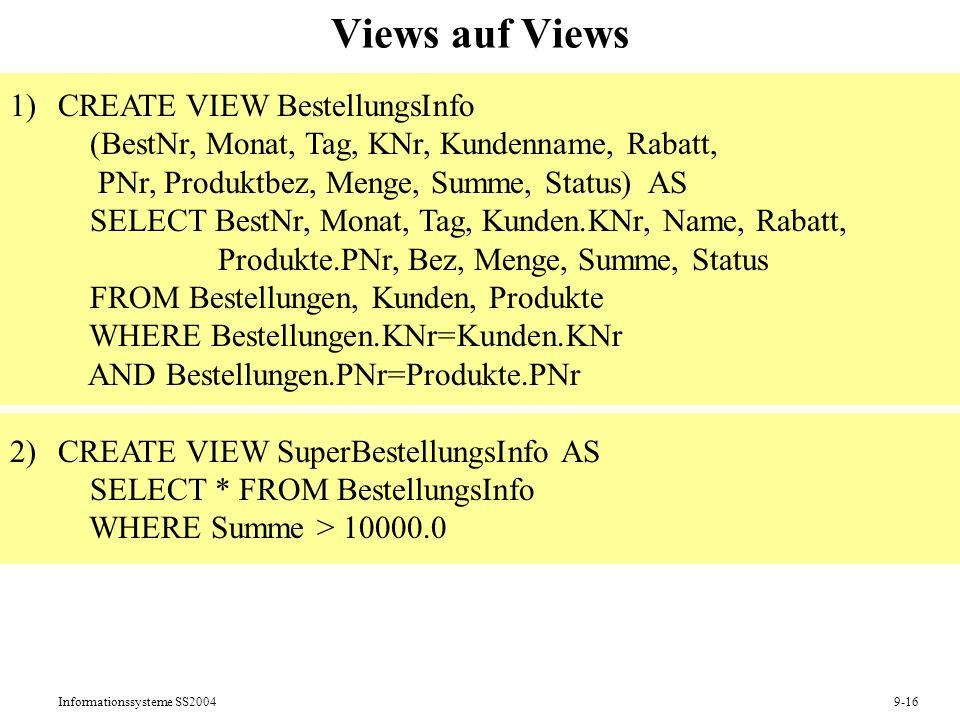 Informationssysteme SS20049-16 Views auf Views 1)CREATE VIEW BestellungsInfo (BestNr, Monat, Tag, KNr, Kundenname, Rabatt, PNr, Produktbez, Menge, Sum