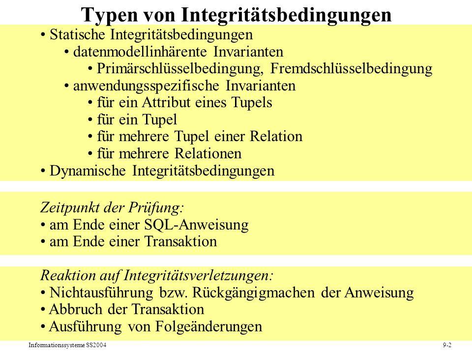 Informationssysteme SS20049-2 Typen von Integritätsbedingungen Zeitpunkt der Prüfung: am Ende einer SQL-Anweisung am Ende einer Transaktion Reaktion a