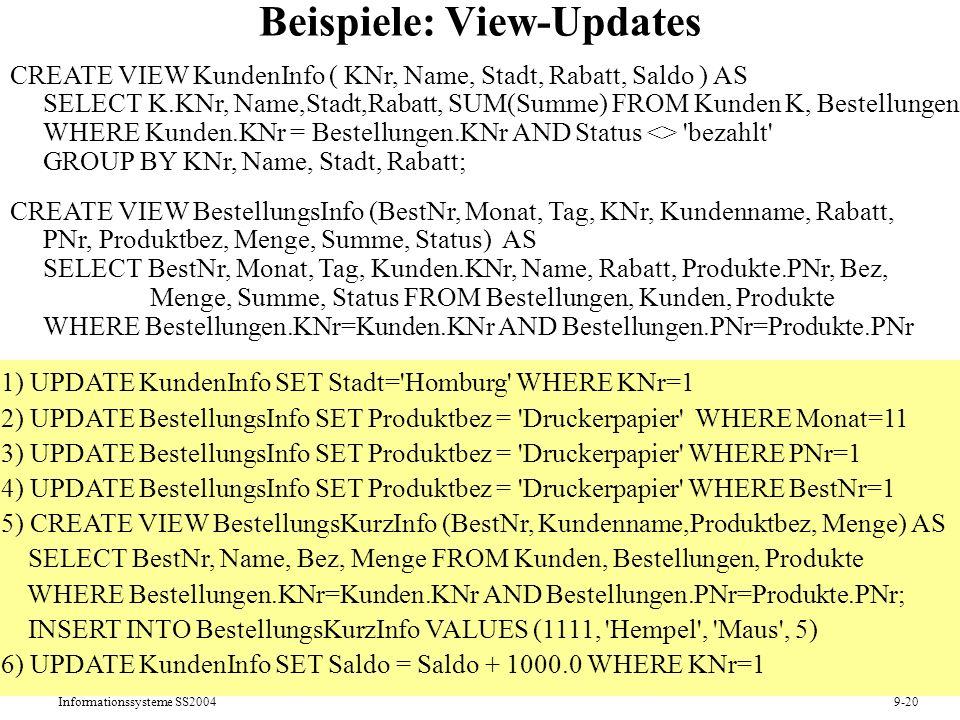 Informationssysteme SS20049-20 Beispiele: View-Updates 1) UPDATE KundenInfo SET Stadt='Homburg' WHERE KNr=1 2) UPDATE BestellungsInfo SET Produktbez =
