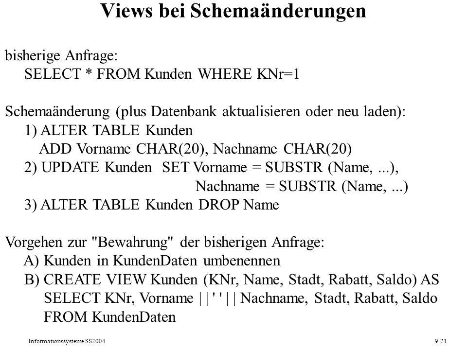 Informationssysteme SS20049-21 Views bei Schemaänderungen bisherige Anfrage: SELECT * FROM Kunden WHERE KNr=1 Schemaänderung (plus Datenbank aktualisi