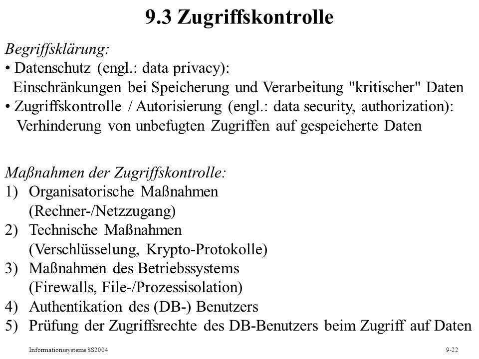 Informationssysteme SS20049-22 9.3 Zugriffskontrolle Begriffsklärung: Datenschutz (engl.: data privacy): Einschränkungen bei Speicherung und Verarbeit