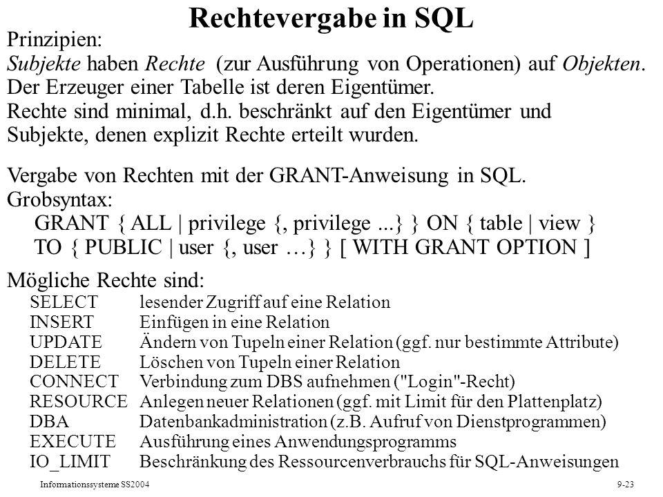 Informationssysteme SS20049-23 Rechtevergabe in SQL Prinzipien: Subjekte haben Rechte (zur Ausführung von Operationen) auf Objekten. Der Erzeuger eine